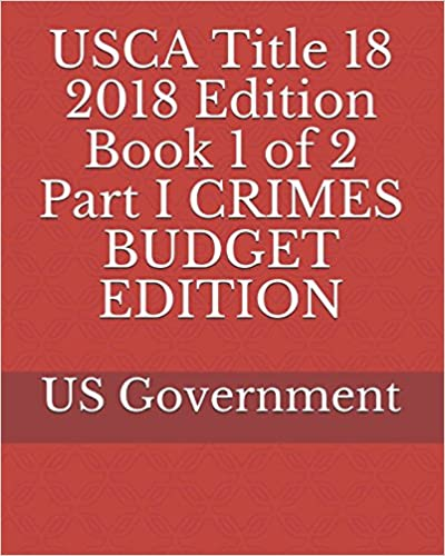 USCA Title 18 2018 Edition Book 1 of 2 Part I CRIMES BUDGET EDITION Download Epub Now