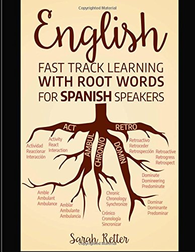Read Online English: Fast Track Learning with Root Words for Spanish Speakers: Boost your English and Spanish vocabulary with Latin and Greek Roots! Learn one learn many words in English in Spanish. pdf epub