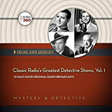 Classic Radio's Greatest Detective Shows, Vol. 1: Classic Radio Collection Radio/TV Program by  Hollywood 360 Narrated by  Various performers