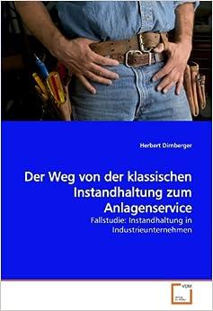 Book Der Weg von der klassischen Instandhaltung zum Anlagenservice: Fallstudie: Instandhaltung in Industrieunternehmen (German Edition)
