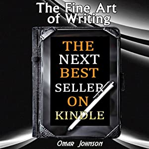 The Fine Art of Writing the Next Best Seller on Kindle Audiobook