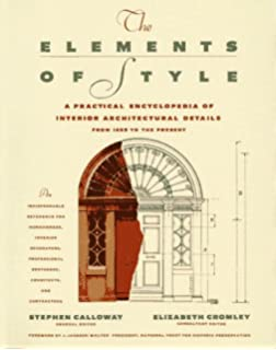 THE ELEMENTS OF STYLE: A Practical Encyclopedia Of Interior Architectural  Details From 1485 To the