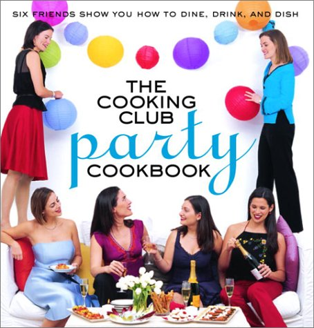 Download The Cooking Club Party Cookbook: Six Friends Show You How to Plan, Prep, and Party pdf epub