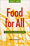 Food for All : The Need for a New Agriculture, Madeley, John, 1842770195