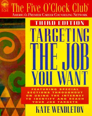 Targeting the Job You Want (Five O'Clock Club Series)