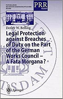 Legal Protection against Breaches of Duty on the Part of the German Works Council - A Fata Morgana? (Potsdamer Rechtswissenschaftliche Reihe)