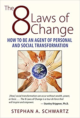 The 8 Laws of Change: How to Be an Agent of Personal and Social Transformation by Stephan Schwartz