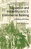 Regulation and Instability in U.S. Commercial Banking: A History of Crises (Palgrave Macmillan Studies in Banking and Financial Institutions)