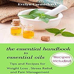 The Essential Handbook to Essential Oils