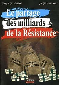 Le partage des milliards de la Résistance par Jean-Jacques Gillot