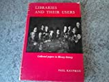 img - for Libraries and their users: Collected papers in library history; book / textbook / text book
