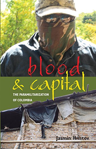 Blood and Capital: The Paramilitarization of Colombia (Ohio RIS Latin America Series)