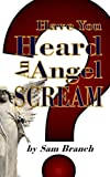 Have You Heard an Angel Scream, Sam Branch, 1451517122