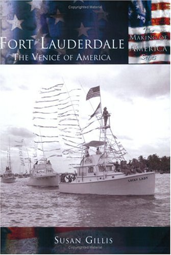 Fort Lauderdale  The Venice Of America  Making Of America