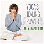 Yoga's Healing Power: Looking Inward for Change, Growth, and Peace | Ally Hamilton