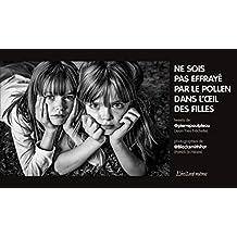 Ne sois pas effrayé par le pollen dans l'oeil des filles (French Edition)
