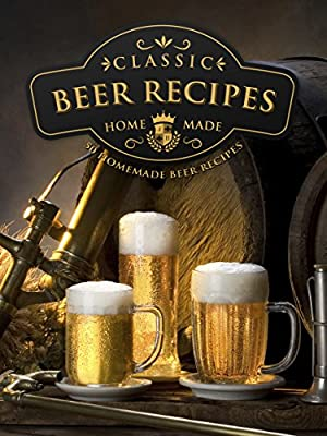 Homemade Beer Brewing Recipes: Top 50 Most Delicious Homemade Beer Recipes (Recipe Top 50's Book 92) from Otherworld Publishing