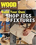 img - for Wood Magazine: Build Your Own Shop Jigs & Fixtures book / textbook / text book