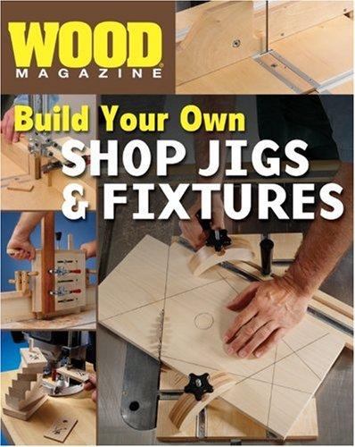 Wood® Magazine: Build Your Own Shop Jigs & Fixtures (Wood Magazine)