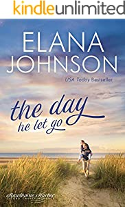 The Day He Let Go: Sweet Contemporary Romance (Hawthorne Harbor Second Chance Romance Book 4)