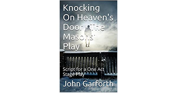 Knocking on heavens door the masons play script for a one act knocking on heavens door the masons play script for a one act stage play kindle edition by john garforth literature fiction kindle ebooks fandeluxe Ebook collections