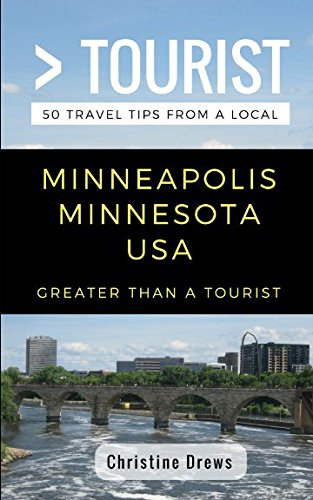 Greater Than a Tourist- Minneapolis Minnesota USA: 50 Travel Tips from a Local