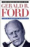 The Presidency of Gerald R. Ford (American Presidency (Univ of Kansas Paperback))