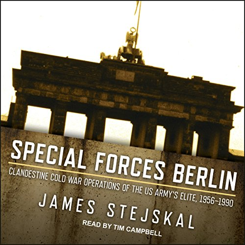 Special Forces Berlin: Clandestine Cold War Operations of the US Army's Elite, 1956-1990 by Tantor Audio