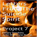 Letters From The Suicide Spirit: Project 7 | Hillary Hawkins,Jade Mckenzie Stone