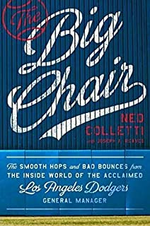 Book Cover: The Big Chair: The Smooth Hops and Bad Bounces from the Inside World of the Acclaimed Los Angeles Dodgers General Manager