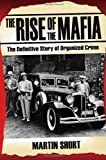 Front cover for the book The Rise of the Mafia: The Definitive Story of Organized Crime by Martin Short
