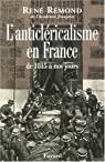 L'anticléricalisme en France de 1815 à nos jours par Rémond