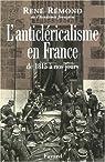 L'anticléricalisme en France : de 1815 à nos jours par Rémond