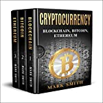 Cryptocurrency: 3 in 1: Blockchain, Bitcoin, Ethereum | Mark Smith