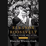 Eleanor Roosevelt, Volume 3: The War Years and After, 1939-1962 | Blanche Wiesen Cook