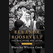 Eleanor Roosevelt, Volume 3: The War Years and After, 1939-1962 | Livre audio Auteur(s) : Blanche Wiesen Cook Narrateur(s) : Eliza Foss
