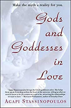Gods and Goddesses in Love: Making the Myth a Reality for You by [Stassinopoulos, Agapi]