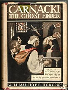 Carnacki the Ghost Finder (Annotated, Paranormal Detective) by [Hodgson, William Hope]