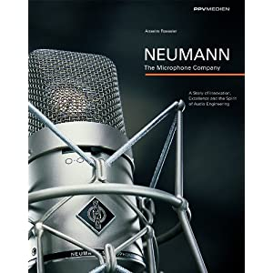 Neumann – The Microphone Company: A Story of Innovation, Excellence and the Spirit of Audio Engineering