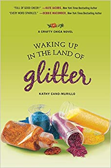 Waking Up In The Land Of Glitter A Crafty Chica Novel