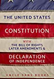 The U.S. Constitution: Declaration of Independence, Bill of Rights, Amendments (Annotated)