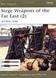 Siege Weapons of the Far East (2): AD 960–1644 (New Vanguard)
