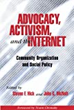 Advocacy, Activism, and the Internet : Community Organization and Social Policy, Steven Hick, 0925065609