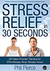 Stress Relief in 30 Seconds:20 New Proven Tactics to Effortlessly Stop Stress Now! (Easy Stress Management) (English Edition)