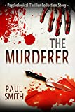 Psychological Thriller A Novel:The Murderer: (A Psychological Thriller Full of Suspense SPECIAL STORY INCLUDED) (Psychological Thriller Suspense Romance Crime)