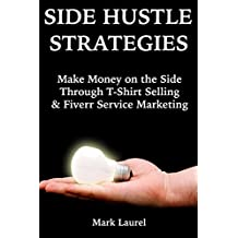 Side-Hustle Strategies: Make Money on the Side Through T-Shirt Selling & Fiverr Service Marketing