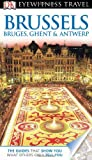 Brussels, Bruges, Ghent and Antwerp - Dk Eyewitness Travel Guide, Dorling Kindersley Publishing Staff, 0756694728