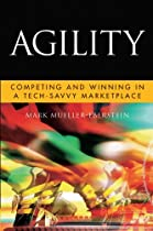 AGILITY: COMPETING AND WINNING IN A TECH-SAVVY MARKETPLACE (MICROSOFT EXECUTIVE LEADERSHIP SERIES)