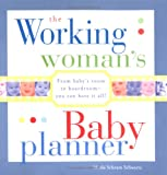 The Working Woman's Baby Planner: From baby's room to boardroom--you can have it all!