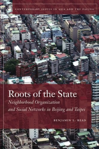 Roots of the State: Neighborhood Organization and Social Networks in Beijing and Taipei (Contemporary Issues in Asia and